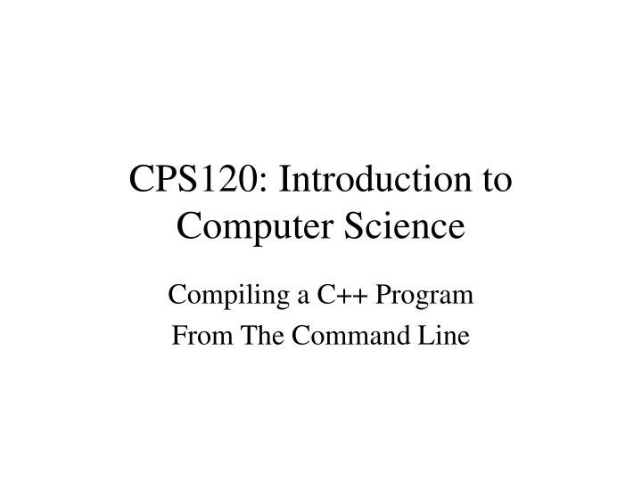 Cps120 introduction to computer science