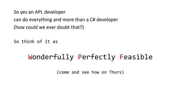 So yes an APL developer