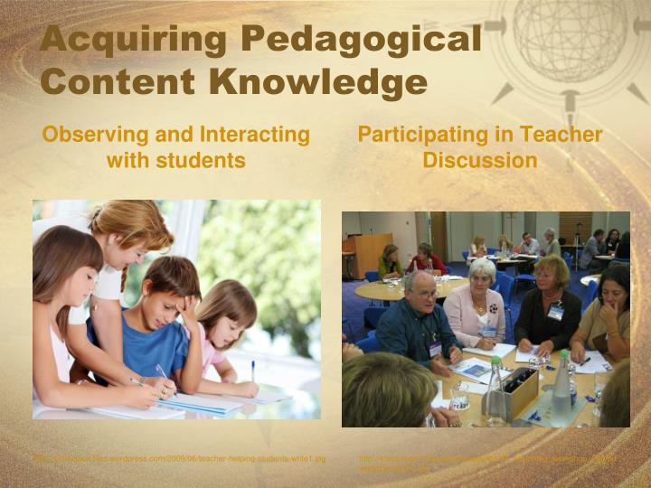 Acquiring Pedagogical Content Knowledge