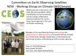 committee on earth observing satellites new working group on climate wgclimate