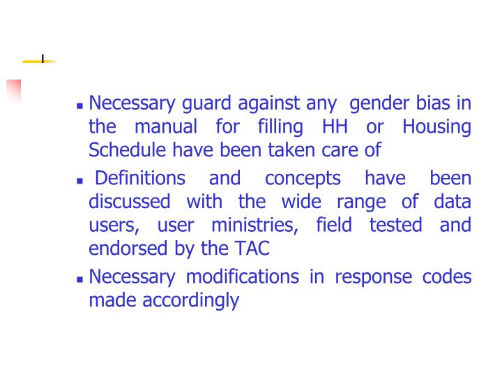 Necessary guard against any  gender bias in the manual for filling HH or Housing Schedule have been taken care of