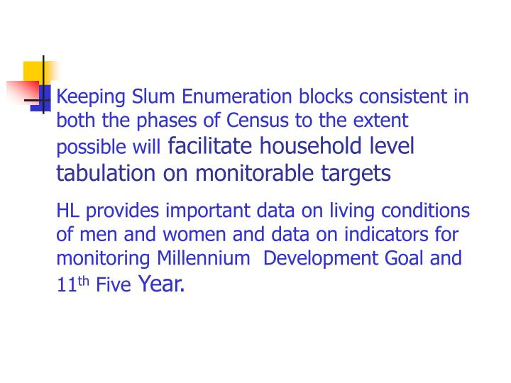 Keeping Slum Enumeration blocks consistent in both the phases of Census to the extent possible will