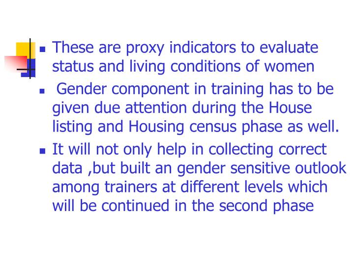 These are proxy indicators to evaluate status and living conditions of women