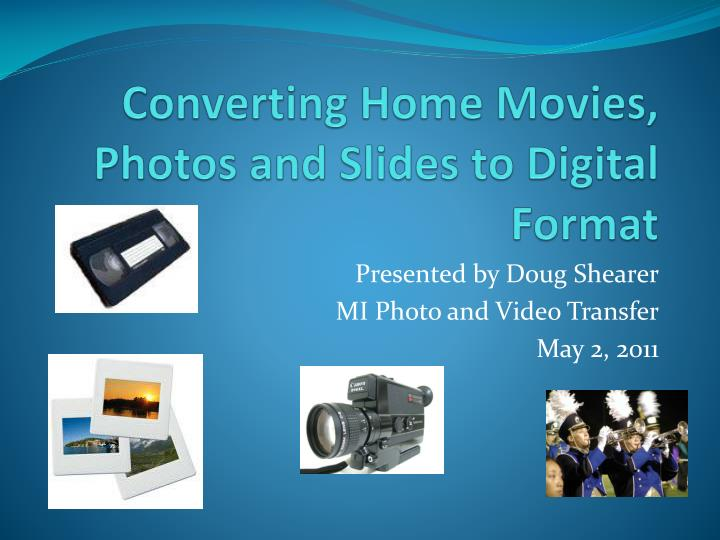 Converting home movies photos and slides to digital format