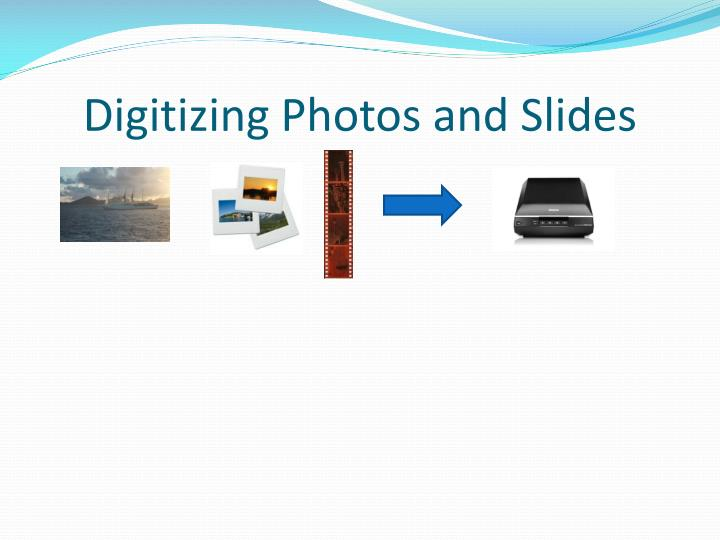Digitizing Photos and Slides