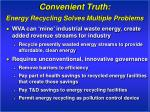 convenient truth energy recycling solves multiple problems