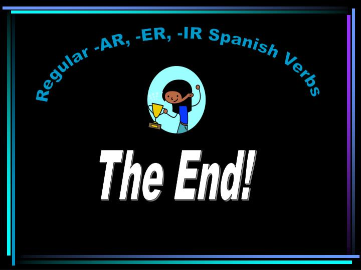Regular -AR, -ER, -IR Spanish Verbs