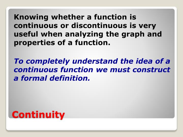 Knowing whether a function is continuous or discontinuous is very useful when analyzing the graph and properties of a function.