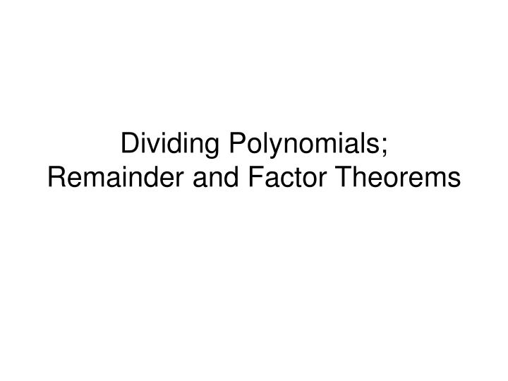 dividing polynomials remainder and factor theorems n.