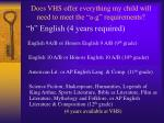 does vhs offer everything my child will need to meet the a g requirements1