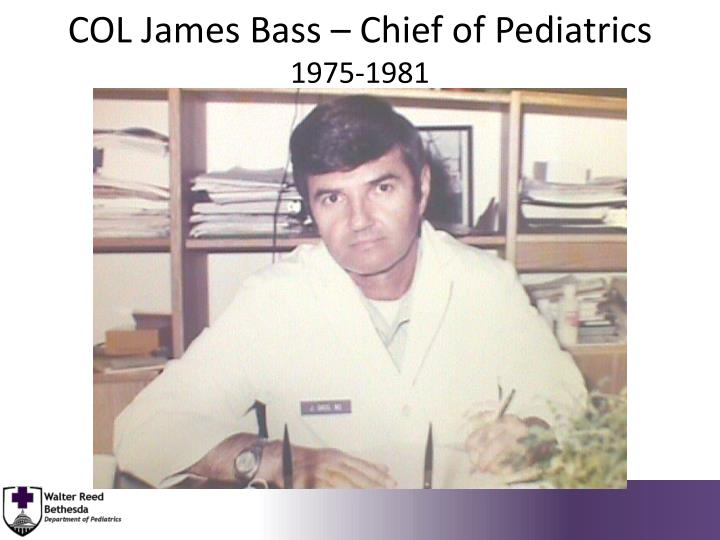 COL James Bass – Chief of Pediatrics
