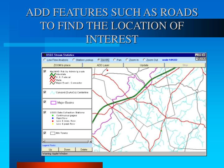 ADD FEATURES SUCH AS ROADS TO FIND THE LOCATION OF INTEREST