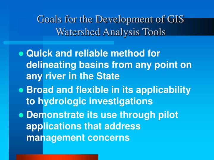 Goals for the development of gis watershed analysis tools