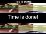 time is done1