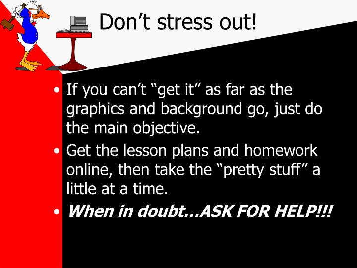 Don't stress out!