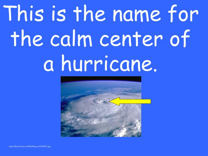 This is the name for the calm center of