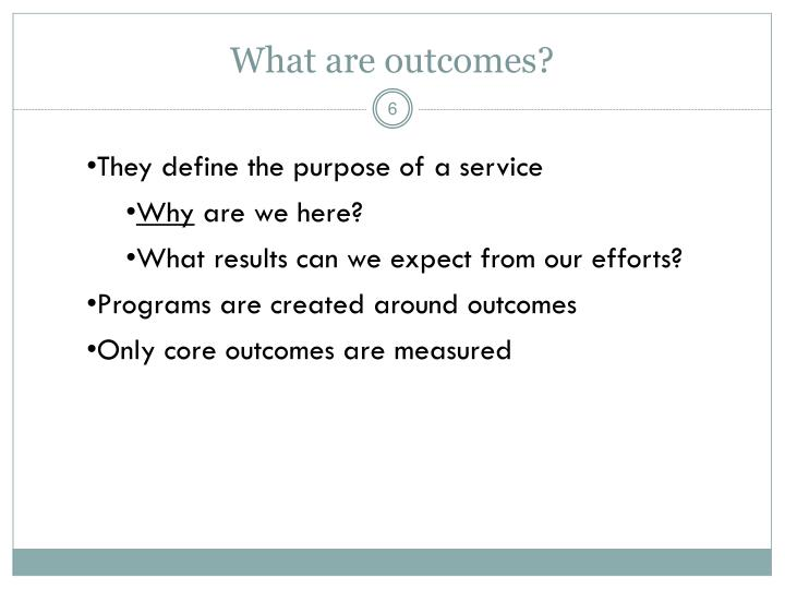 What are outcomes?