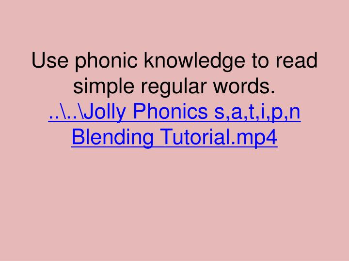 Use phonic knowledge to read simple regular words