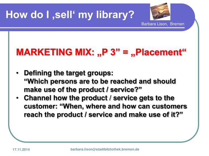 "MARKETING MIX: ""P 3"" = ""Placement"""