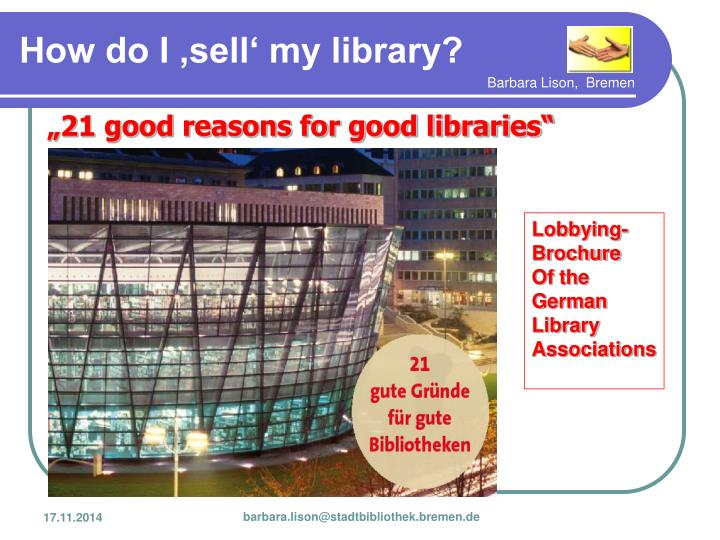"""""""21 good reasons for good libraries"""""""