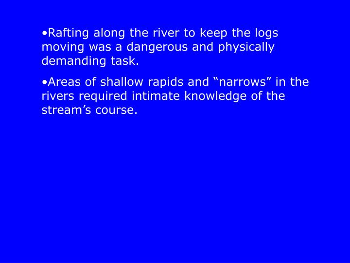 Rafting along the river to keep the logs moving was a dangerous and physically demanding task.