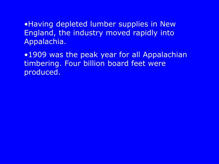 Having depleted lumber supplies in New England, the industry moved rapidly into Appalachia.