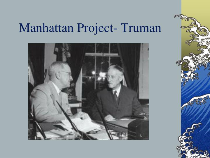 Manhattan Project- Truman