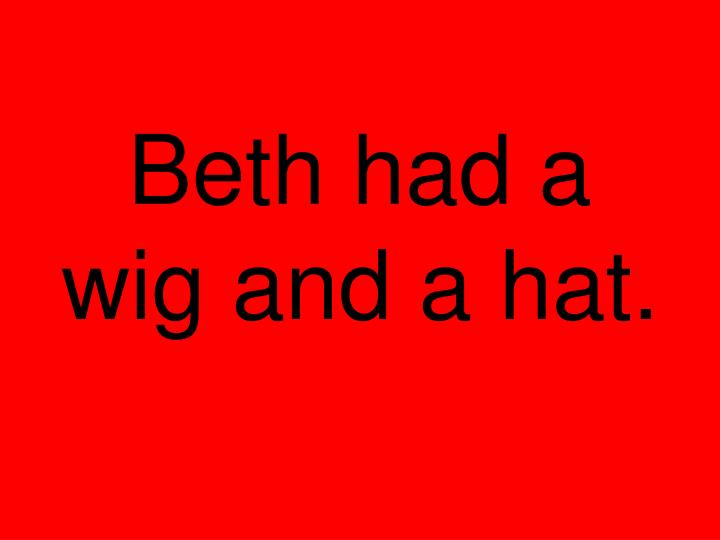 Beth had a wig and a hat.