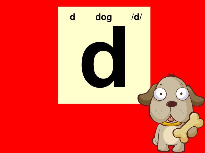 d  dog  /d/
