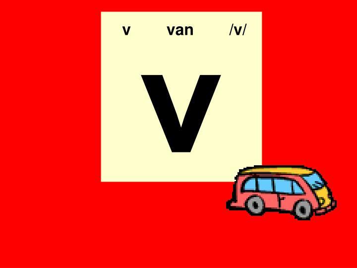 v  van  /v/