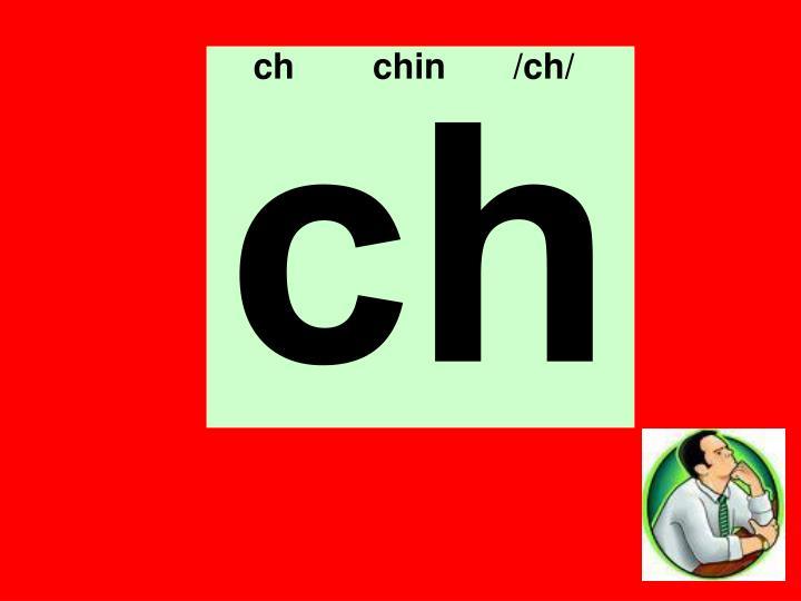 ch    chin  /ch/