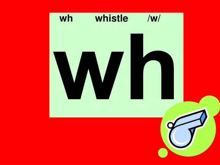 wh     whistle   /w/