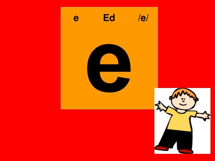 e   Ed    /e/