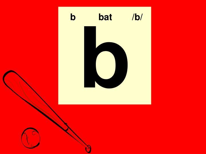 b   bat   /b/