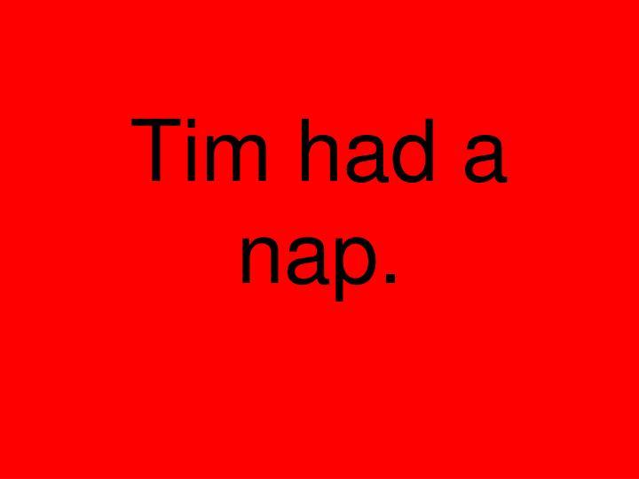 Tim had a nap.