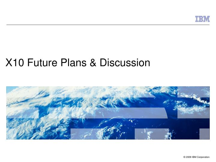 x10 future plans discussion n.