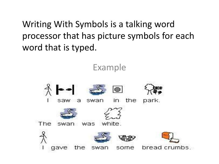 Writing With Symbols is a talking word processor that has picture symbols for each word that is type...