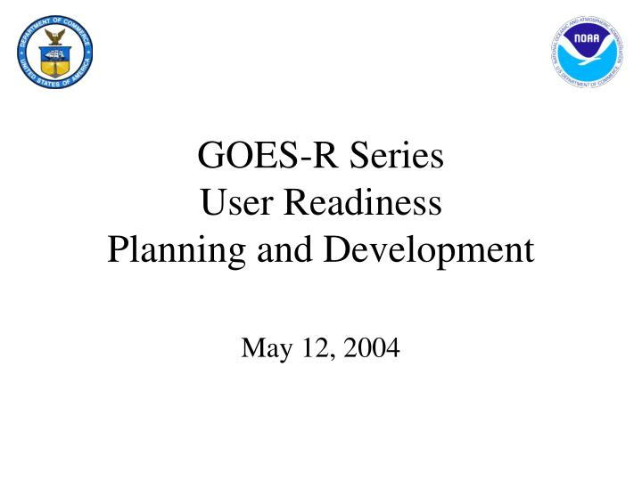 goes r series user readiness planning and development n.