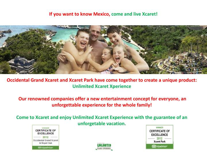 If you want to know mexico come and live xcaret