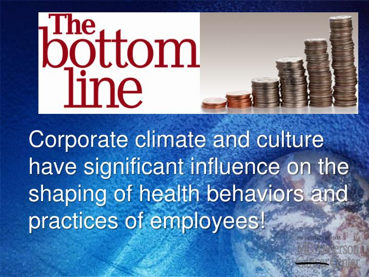Corporate climate and culture have significant influence on the shaping of health behaviors and practices of employees!