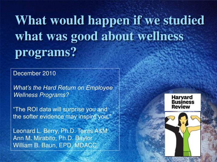 What would happen if we studied what was good about wellness programs?