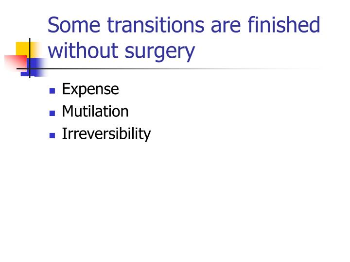 Some transitions are finished without surgery