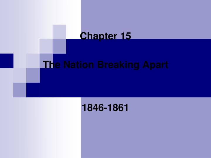 chapter 15 the nation breaking apart 1846 1861 n.