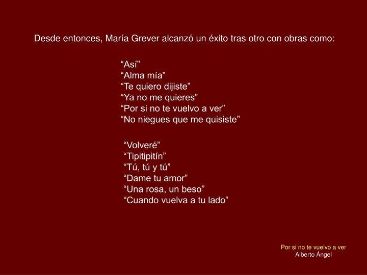 Desde entonces, María Grever alcanzó un éxito tras otro con obras como: