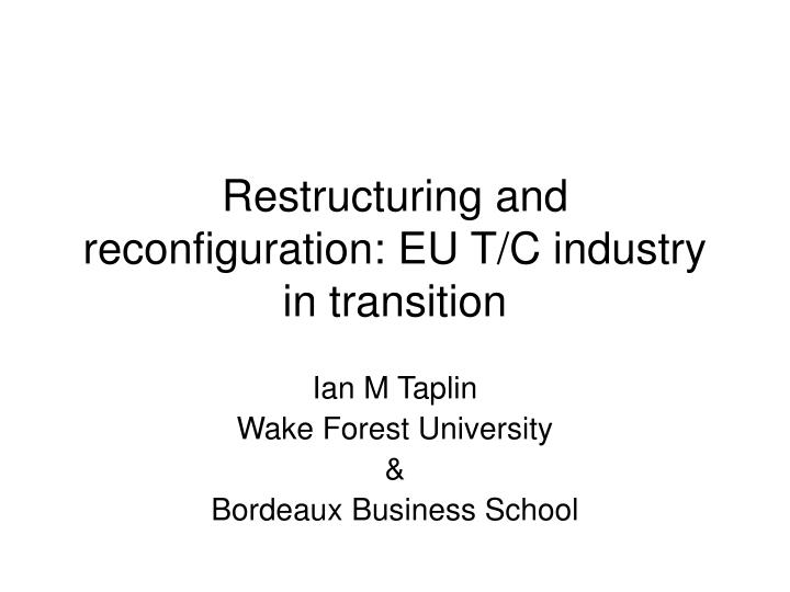 Restructuring and reconfiguration eu t c industry in transition