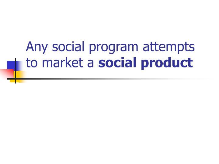 Any social program attempts to market a