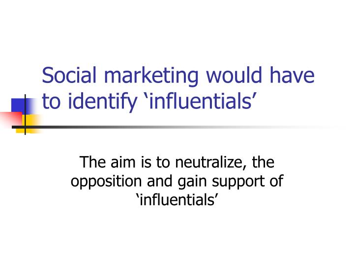 Social marketing would have to identify 'influentials'