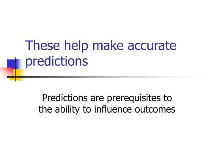 These help make accurate predictions