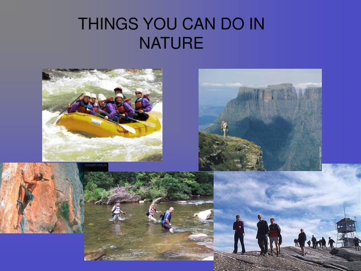THINGS YOU CAN DO IN NATURE