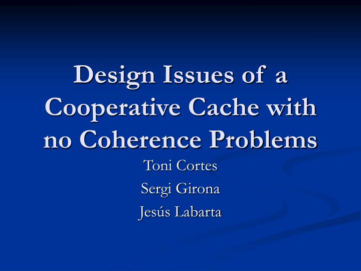design issues of a cooperative cache with no coherence problems